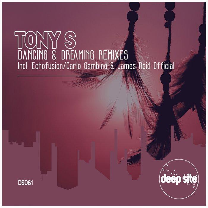 TONY S - Dancing & Dreaming (Remixes)