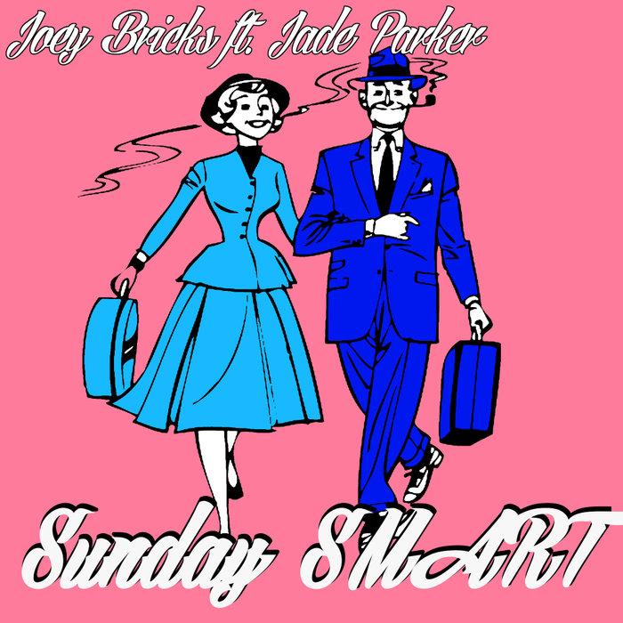 JOEY BRICKS feat JADE PARKER - Sunday Smart