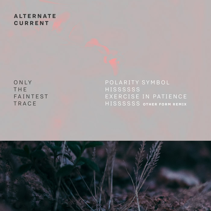ALTERNATE CURRENT - Only The Faintest Trace
