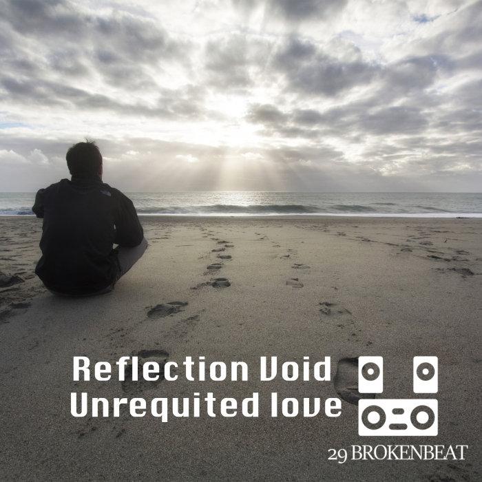 REFLECTION VOID - Unrequited Love