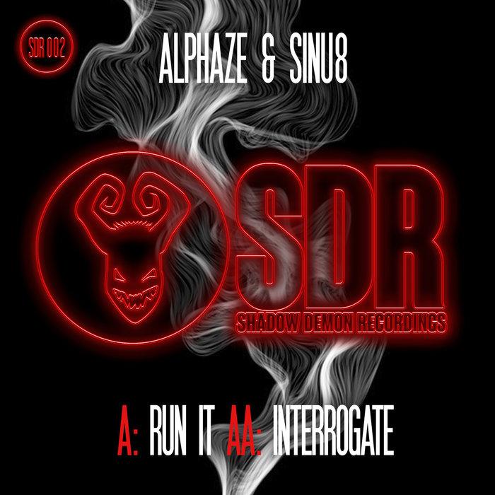 ALPHAZE & SINU8 - Run It/Interrogate