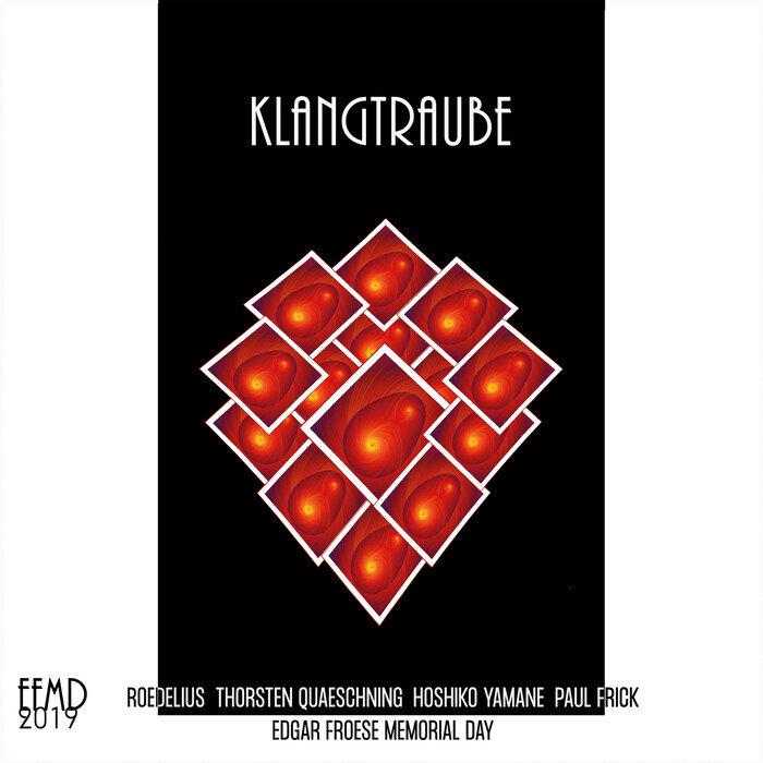 ROEDELIUS/THORSTEN QUAESCHNING/HOSHIKO YAMANE/PAUL FRICK - Klangtraube (Edgar Froese Memorial Day 2019)