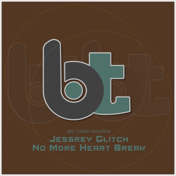 JESSREY GLITCH - No More Heart Break