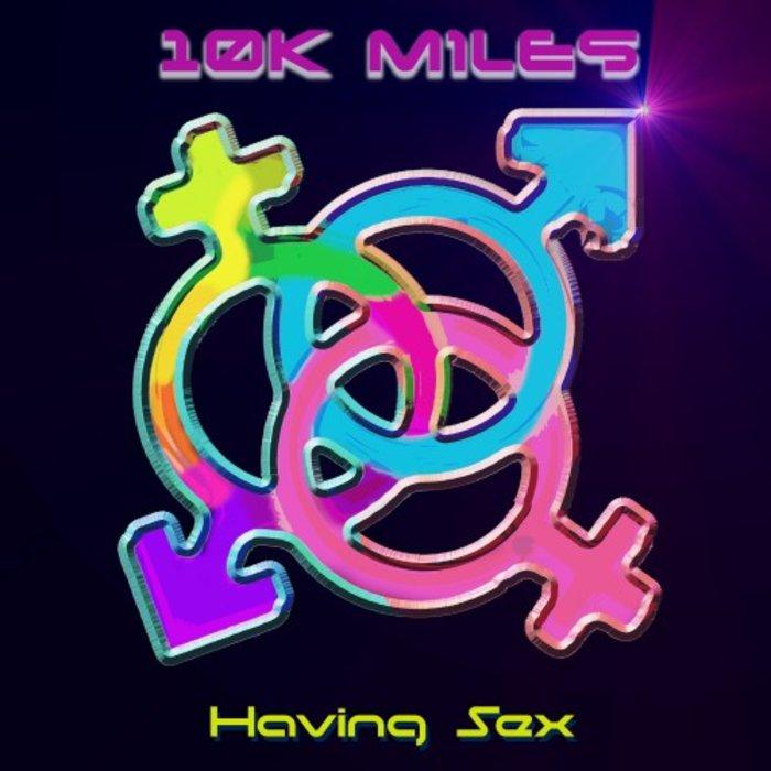 10K MILES - Having Sex