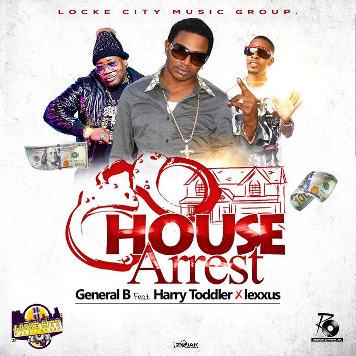 GENERAL B feat HARRY TODDLER & MR LEXX - House Arrest