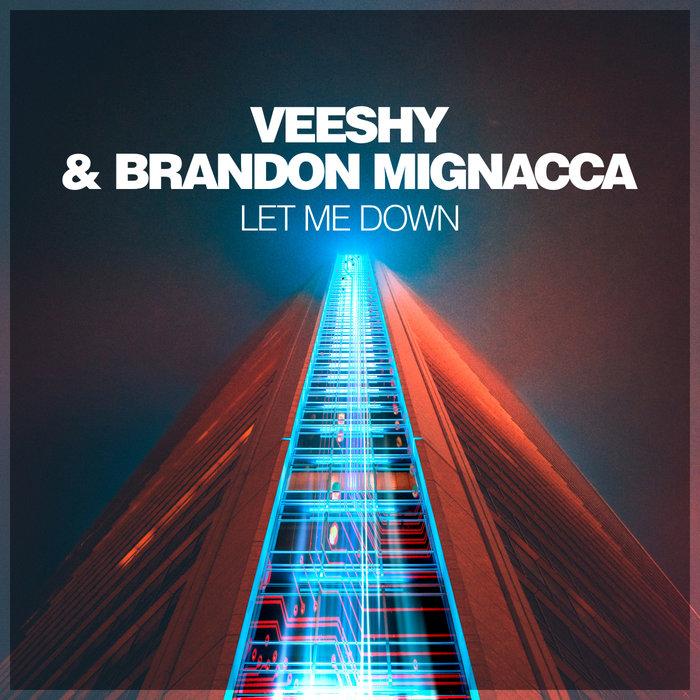 VEESHY & BRANDON MIGNACCA - Let Me Down