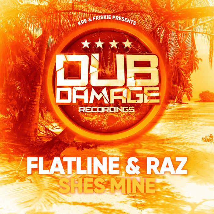 FLATLINE/RAZ - Shes Mine