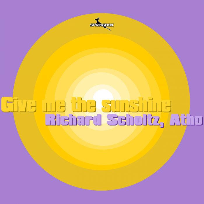 RICHARD SCHOLTZ & ATHO - Give Me The Sunshine