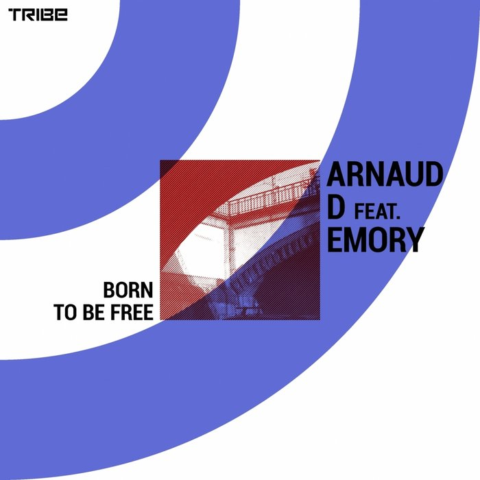 ARNAUD D feat EMORY - Born To Be Free