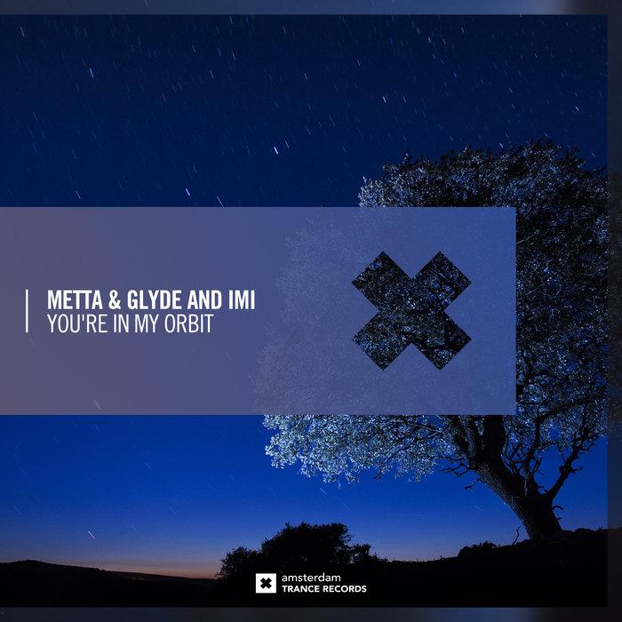 METTA/GLYDE/IMI - You're In My Orbit