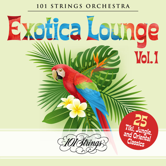 101 STRINGS ORCHESTRA - Exotica Lounge: 25 Tiki, Jungle, & Oriental Classics Vol 1