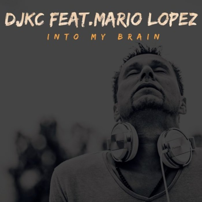 DJKC feat MARIO LOPEZ - Into My Brain