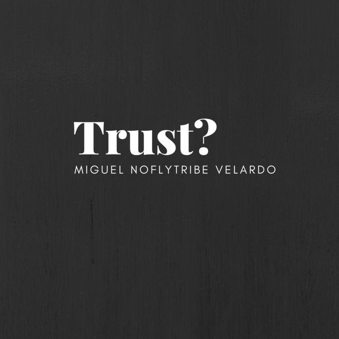 MIGUEL NOFLYTRIBE VELARDO - Trust?