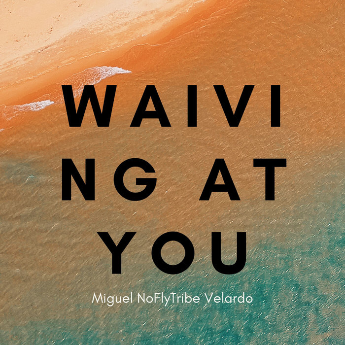 MIGUEL NOFLYTRIBE VELARDO - Waiving At You