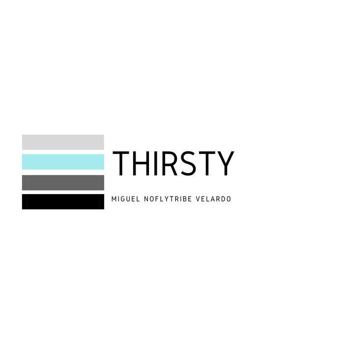 MIGUEL NOFLYTRIBE VELARDO - Thirsty