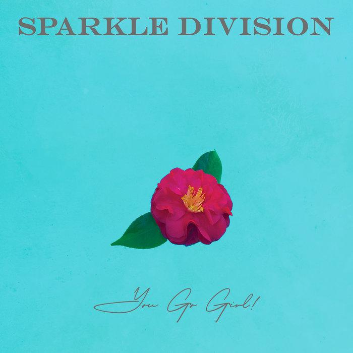 SPARKLE DIVISION - You Go Girl!