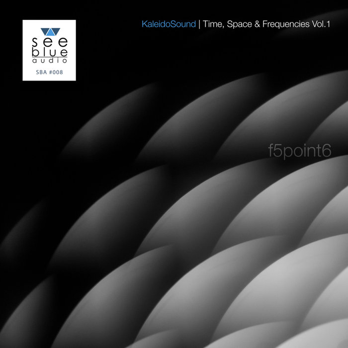 F5POINT6 - KaleidoSound: Time, Space & Frequencies Vol 1
