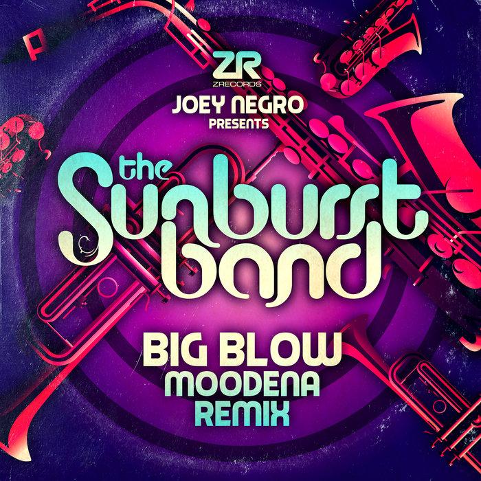 JOEY NEGRO/THE SUNBURST BAND - Joey Negro Presents: The Sunburst Band - Big Blow (Moodena Remix)