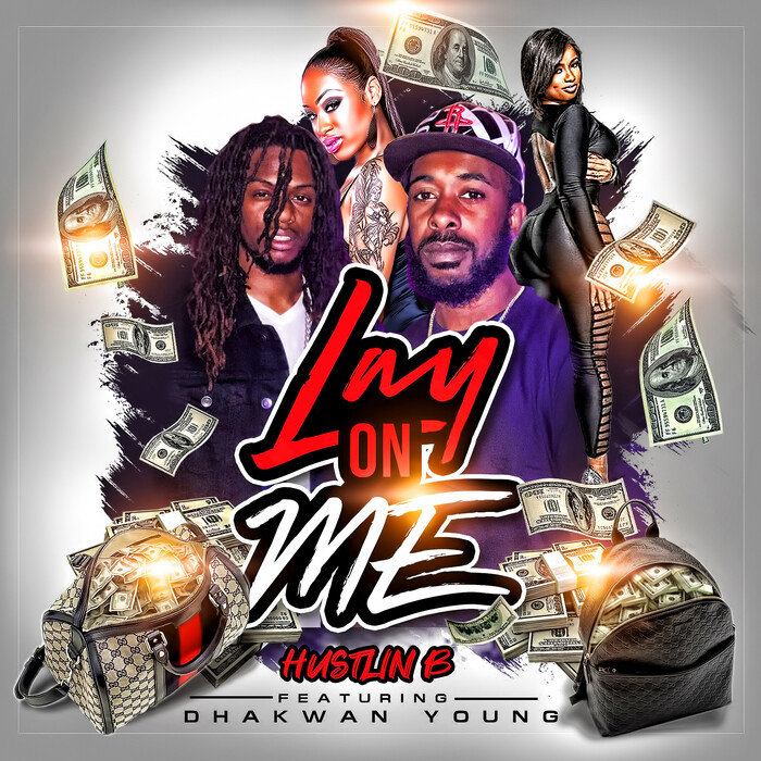 HUSTLIN B feat DHAKWAN YOUNG - Lay On Me (Explicit)