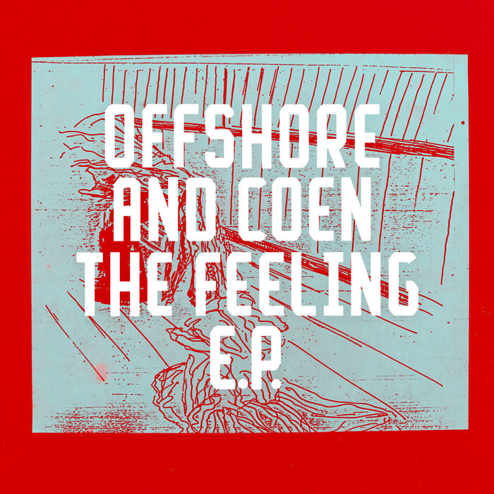 OFFSHORE & COEN - The Feeling EP