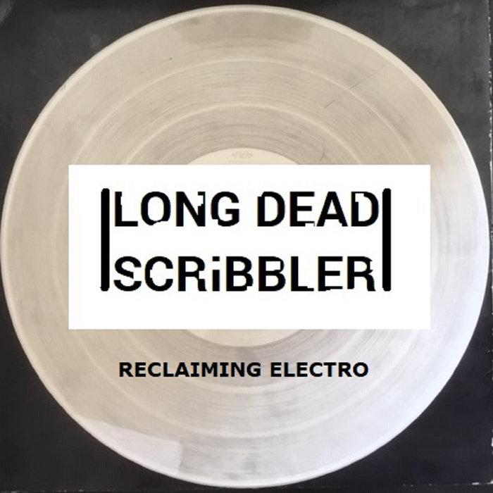 LONG DEAD SCRIBBLER - Reclaiming Electro