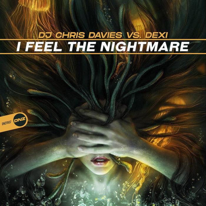 DJ CHRIS DAVIES vs DEXI - I Feel The Nightmare