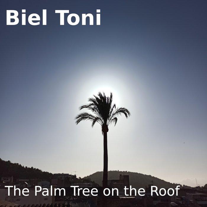 BIEL TONI - The Palm Tree On The Roof
