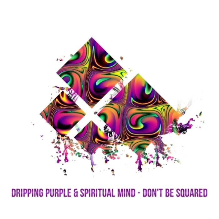 SPIRITUAL MIND & DRIPPING PURPLE - Don't Be Squared