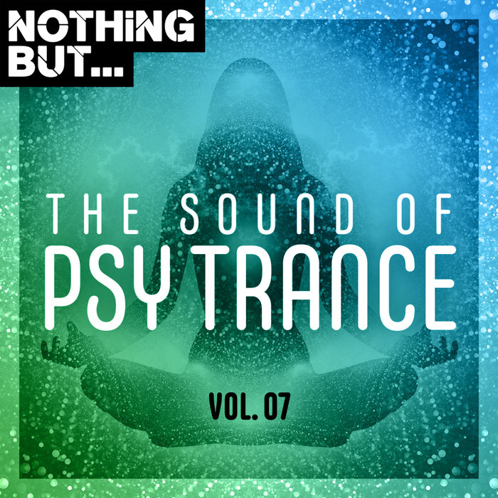 VARIOUS - Nothing But... The Sound Of Psy Trance Vol 07