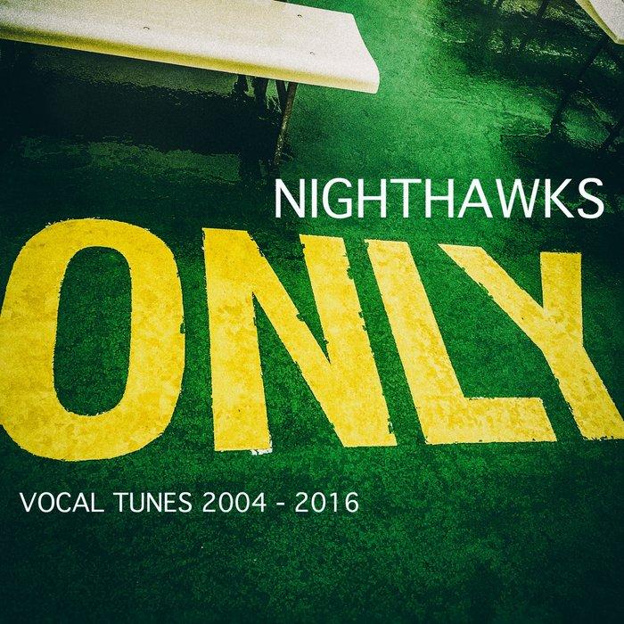 NIGHTHAWKS - Only (Vocals Tunes 2004-2016)