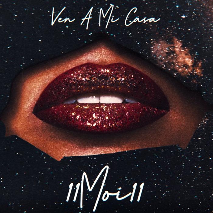 11MOI11 - Ven A Mi Casa (Explicit)