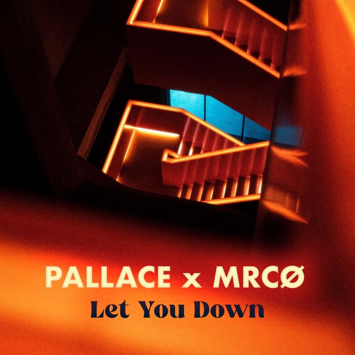 MRCO & PALLACE - Let You Down