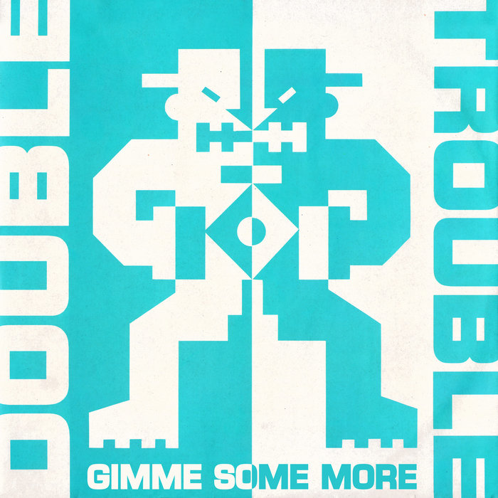DOUBLE TROUBLE - Gimme Some More
