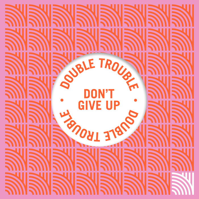 DOUBLE TROUBLE - Don't Give Up