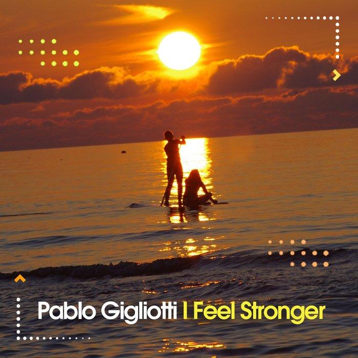 PABLO GIGLIOTTI - I Feel Stronger