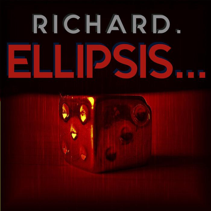 RICHARD - Ellipsis...