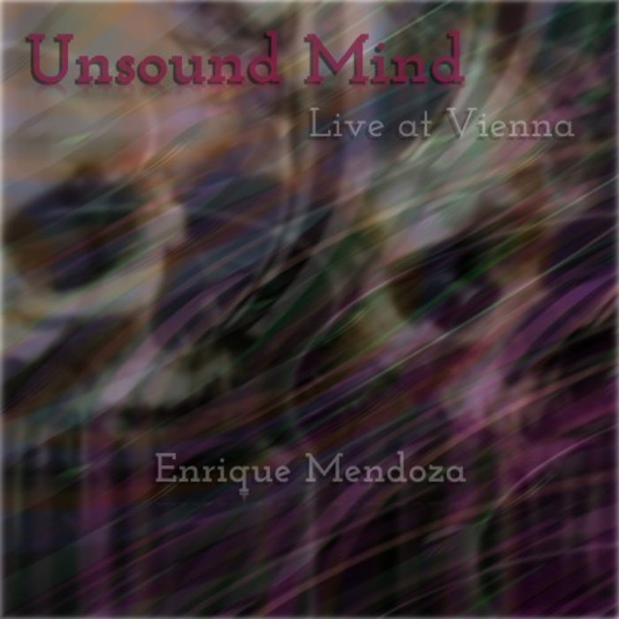 ENRIQUE MENDOZA - Unsound Mind (At Vienna - Live)