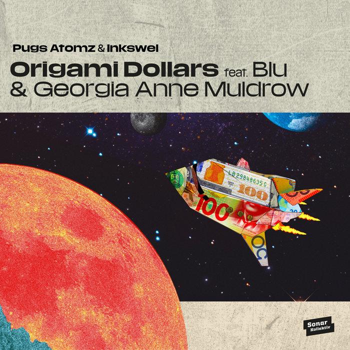 PUGS ATOMZ/INKSWEL feat BLU/GEORGIA ANNE MULDROW - Origami Dollars
