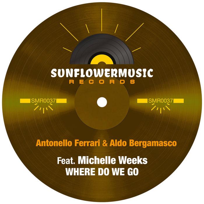 ANTONELLO FERRARI & ALDO BERGAMASCO feat MICHELLE WEEKS - Where Do We Go