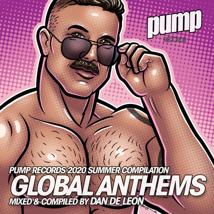 VARIOUS - Dan De Leon Presents: Global Anthems (Explicit Pump Records 2020 Summer Compilation)