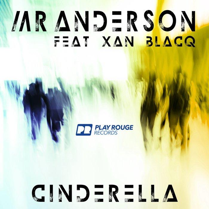 MR ANDERSON feat XAN BLACQ - Cinderella (Remixes)