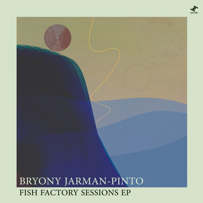 BRYONY JARMAN-PINTO - Fish Factory Sessions EP