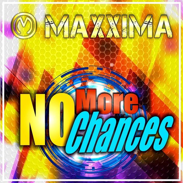 MAXXIMA - No More Chances