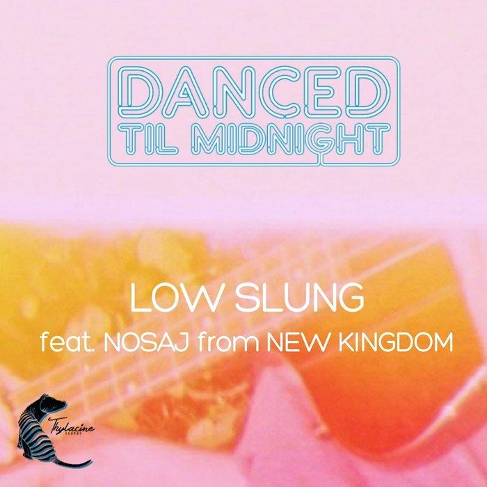 DANCED TIL MIDNIGHT - Low Slung