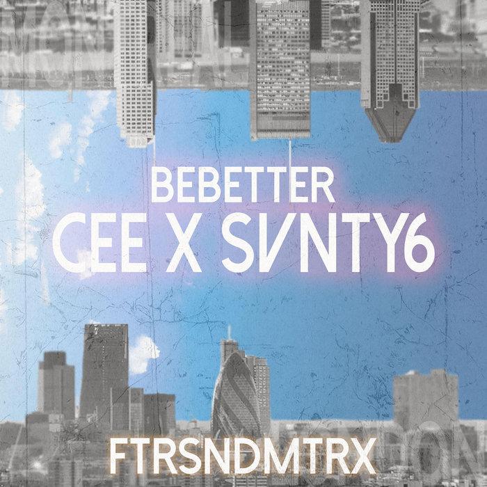 CEE & SVNTY6 - Be Better