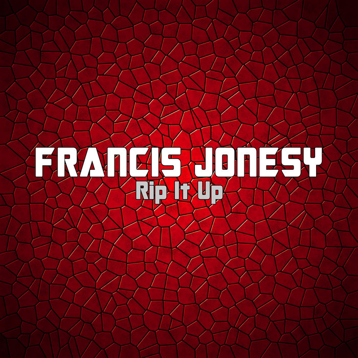 FRANCIS JONESY - Rip It Up