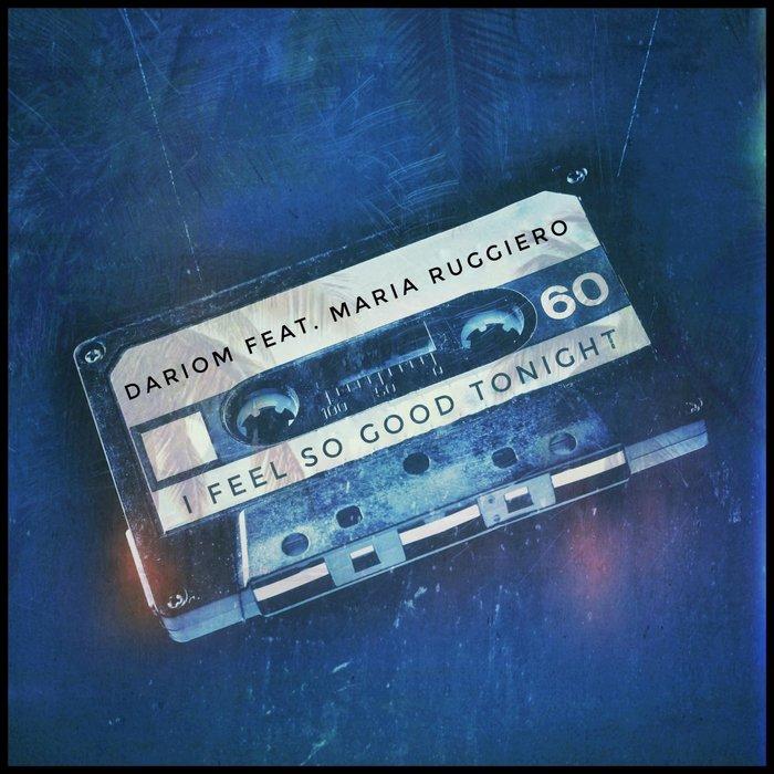 DARIOM feat MARIA RUGGIERO - I Feel So Good Tonight