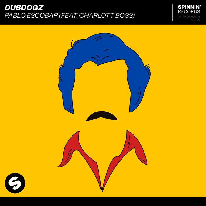 Pablo Escobar by Dubdogz feat Charlott Boss on MP3, WAV, FLAC ...