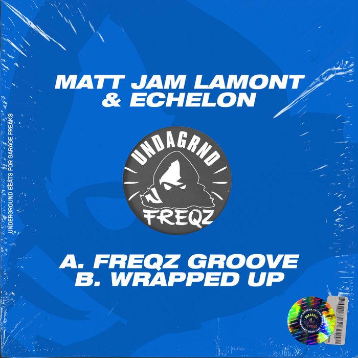 MATT JAM LAMONT/ECHELON - Freqz Groove/Wrapped Up
