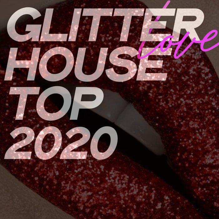 VARIOUS - Glitter Love House Top 2020